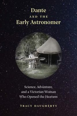 Dante and the Early Astronomer - Science, Adventure, and a Victorian Woman Who Opened the Heavens