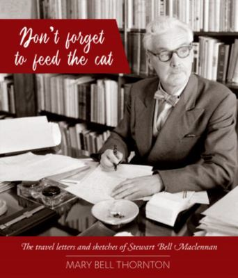 Don't Forget to Feed the Cat: The travel letters and sketches of Stewart Bell Maclennan