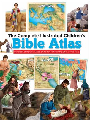 The Complete Illustrated Children's Bible Atlas - Hundreds of Pictures and Maps (HB)