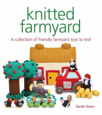 Knitted Farmyard - A Collection of Friendly Farmyard Toys to Knit