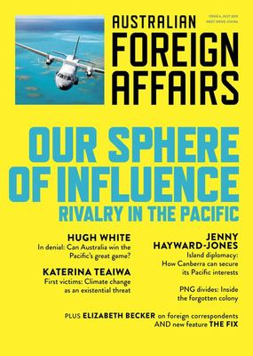 Our Sphere of Influence: Rivalry in the Pacific - Australian Foreign Affairs Issue 6