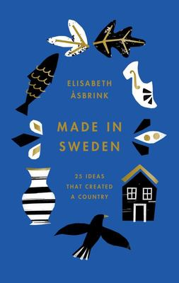Made in Sweden - 25 Ideas That Created a Country