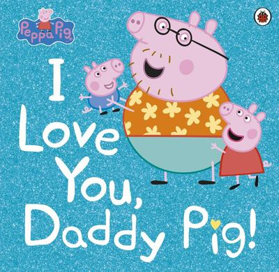 Peppa Pig I Love You Daddy Pig