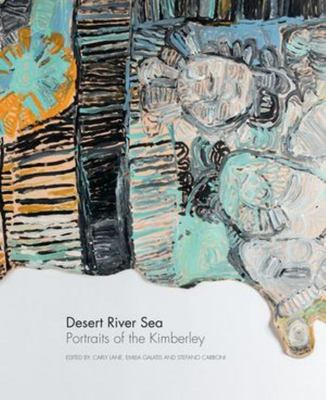Desert River Sea - Portraits of the Kimberley
