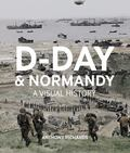 D-Day and Normandy - A Visual History