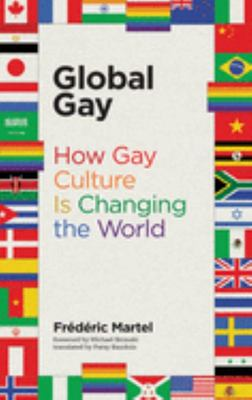 Global Gay - How Gay Culture Is Changing the World