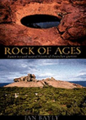 Rock of Ages : Human Use and Natural History of Australian Granites