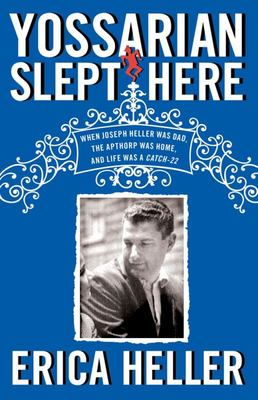 Yossarian Slept Here - When Joseph Heller Was Dad, the Apthorp Was Home, and Life Was a Catch-22