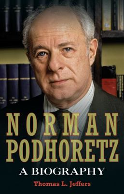 Norman Podhoretz - A Biography