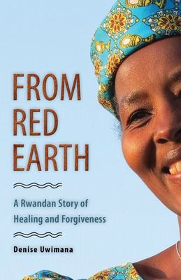 From Red Earth - A Rwandan Story of Healing and Forgiveness