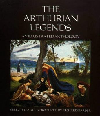 The Arthurian Legends: An Illustrated Anthology