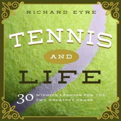 Tennis and Life: 30 Winning Lessons for the Two Greatest Games