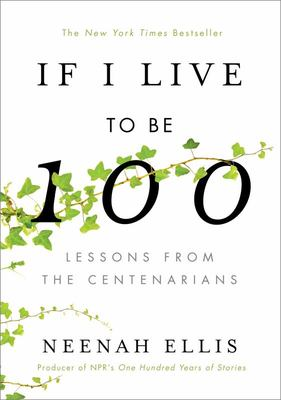 If I Live to Be 100 - Lessons from the Centenarians