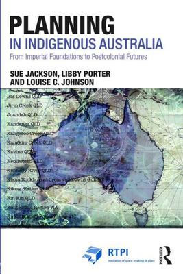 Planning in Indigenous Australia - From Imperial Foundations to Post-Colonial Futures