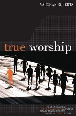 True Worship - What Is the Nature of True Christian Worship?