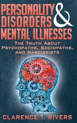 Personality Disorders and Mental Illnesses - The Truth about Psychopaths, Sociopaths, and Narcissists