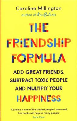 The Friendship Formula - Add Best Friends, Subtract Toxic People and Multiply Your Happiness