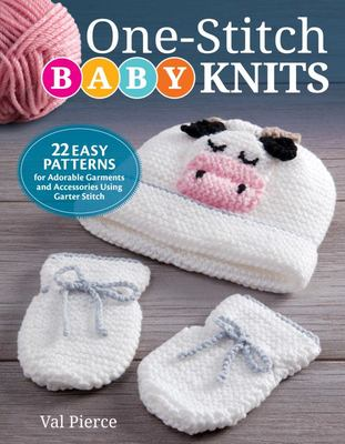 One-Stitch Baby Knits: 25 Easy Patterns for Adorable Garments and Accessories Using Garter Stitch