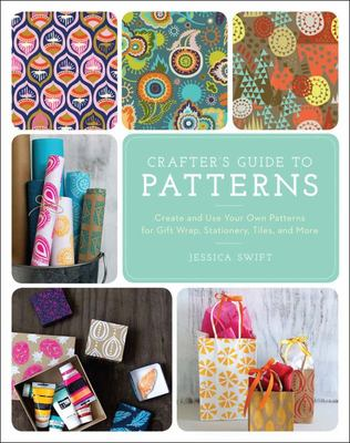 The Crafter's Guide to Patterns - How to Create and Use Your Designs