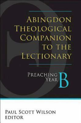 Abingdon Theological Companion to the Lectionary (Year B) - Preaching Year B