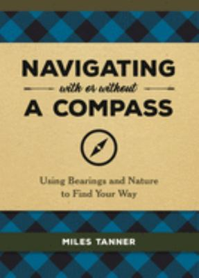 Navigating with or Without a Compass - Using Bearings and Nature to Find Your Way