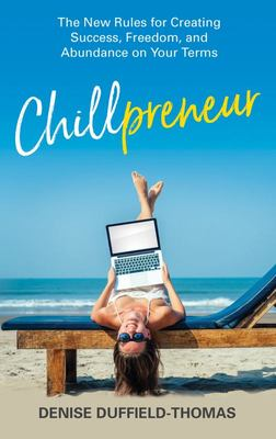 Chillpreneur - New Rules for Creating Success, Freedom and Abundance on Your Terms