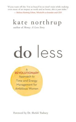 Do Less - A Revolutionary Approach to Time and Energy Management for Busy Moms