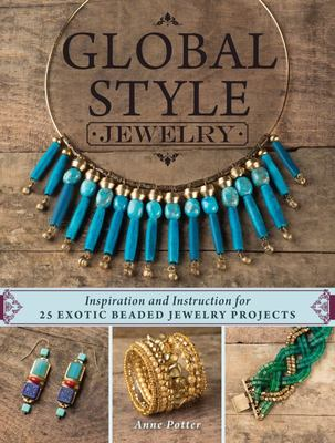 Global Style Jewelry Inspiration and Instruction for 25 Exotic Beaded Jewelry Projects