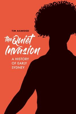 The Quiet Invasion: A History of Early Sydney