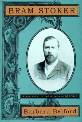 Bram Stoker - A Biography of the Author of Dracula