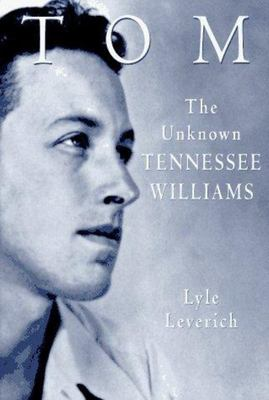 Tom - The Unknown Tennessee Williams