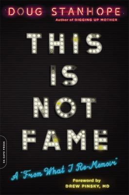 This Is Not Fame - A from What I Re-Memoir