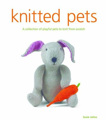 Knitted Pets: A Collection of Playful Pets to Knit from Scratch