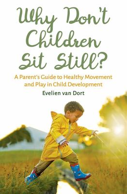 Why Don't Children Sit Still? - A Parent's Guide to Healthy Movement and Play in Child Development
