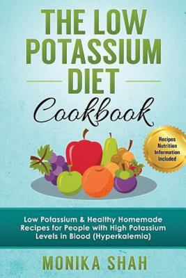 Low Potassium Diet Cookbook - 85 Low Potassium and Healthy Homemade Recipes for People with High Potassium Levels in Blood (Hyperkalemia)