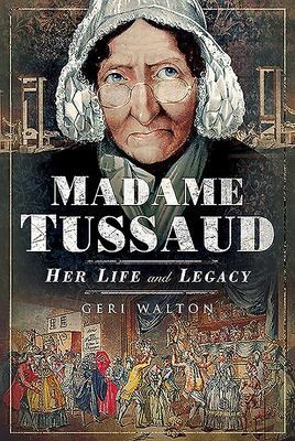 Madame Tussaud - Her Life and Legacy