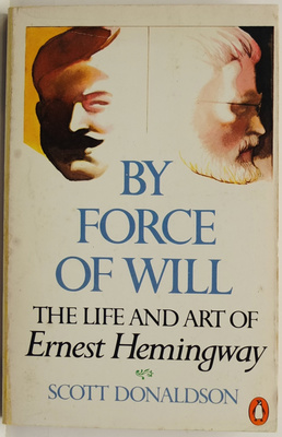 By Force of Will - The Life and Art of Ernest Hemingway