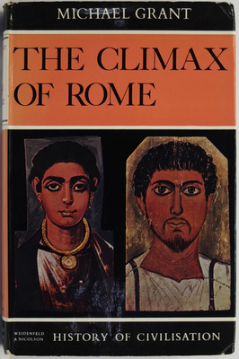 The Climax of Rome: The Final Achievements of the Ancient World a D 161-337