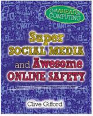 Super Social Media and Awesome Online Safety (Get Ahead in Computing)