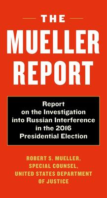 The Mueller Report - Report on the Investigation into Russian Interference in the 2016 Presidential Election