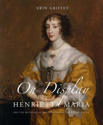 On Display - Henrietta Maria and the Materials of Magnificence