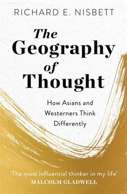The Geography of Thought - How Asians and Westerners Think Differently - and Why