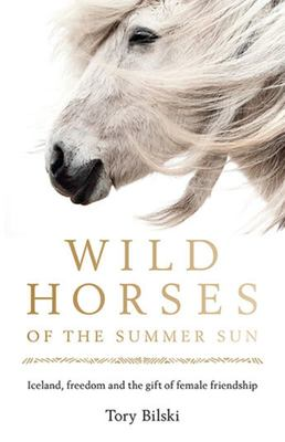 Wild Horses of the Summer Sun: Iceland, Freedom and the Gift of Female Friendship