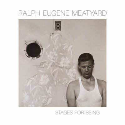Ralph Eugene Meatyard - Stages for Being