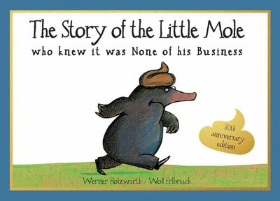 The Story of the Little Mole Who Knew It Was None of His Business (30th Anniversary Edition)