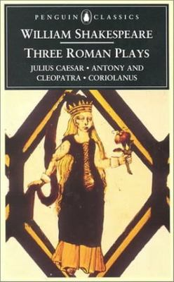 Three Roman Plays; Julius Caesar, Antony and Cleopatra, Coriolanus