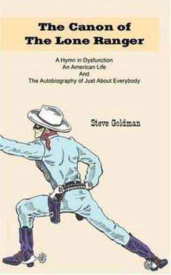 The Canon of the Lone Ranger: A Hymn in Dysfunction, An American Life and An Autobiography of Just About Everybody