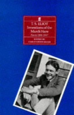 T S Eliot Inventions of the March Hare Poems 1909-1917