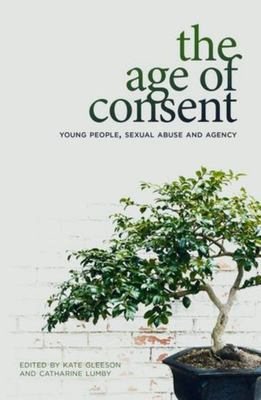 The Age of Consent - Young People, Sexual Abuse and Agency