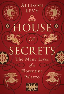 House of Secrets - The Many Lives of a Florentine Palazzo